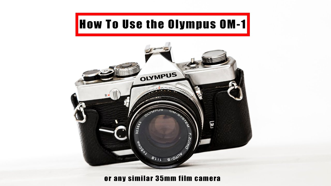 how to use the olympus om 1 or any 35mm film camera youtube rh youtube com Olympus OM- D Digital C olympus om-1 user manual