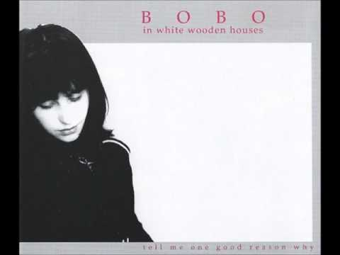 Bobo In White Wooden Houses  Tell Me One Good Reason Why Remix