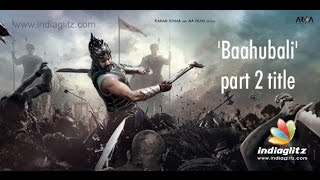'Baahubali' part-2 title spl hot video news