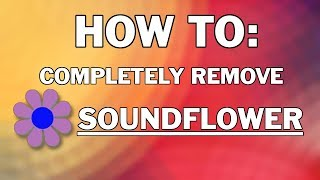 how To Completely Uninstall Soundflower on MacOS