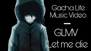 Let me die | Gacha Life Music Video (GLMV)