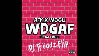 AFK x Wooli - WDGAF ft. Jay Fresh (Dj Truddz Filp)