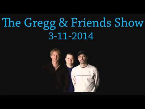 The Gregg & Friends Show 3-11-2014