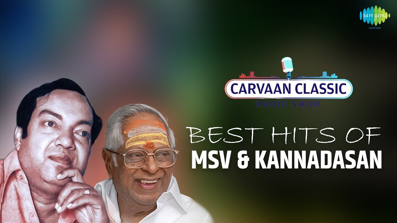 Download Carvaan Classic Radio Show   Best Hits of MSV & Kannadasan   Super Hit Tamil Old Classic Songs