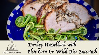 Mohawk Chef | Turkey Hasselback with Blue Corn & Wild Rice Succotash