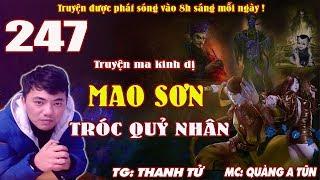 Truyện ma pháp sư - Mao Sơn tróc quỷ nhân [ Tập 247 ] BẮT HỒNG PHẤN NỮ - Quàng A Tũn