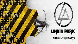 Linkin Park - The Hunting Party (FULL ALBUM DOWNLOAD 320kps