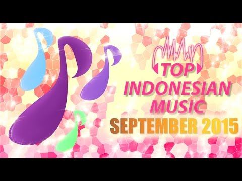 TOP INDONESIAN SONGS FOR PERIODE 01 - 30 SEPTEMBER 2015 (DIFFERENT SONGS EVERY MONTH)