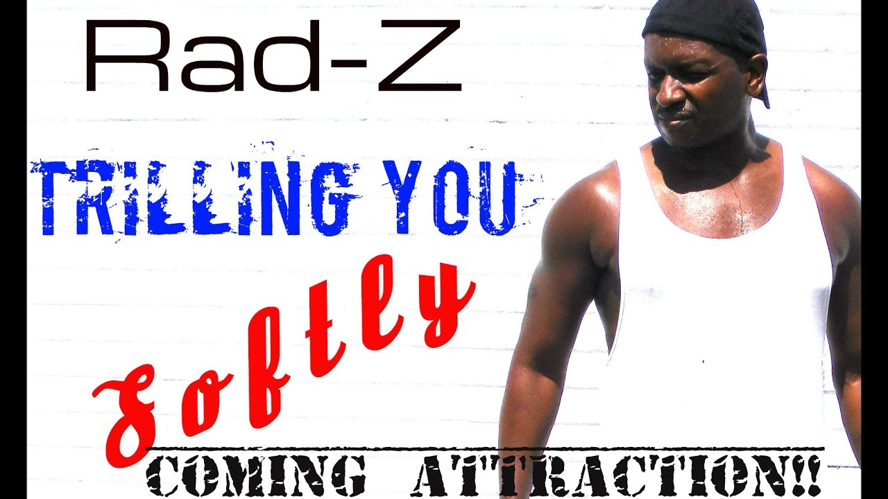 Rad-Z Thrilling you softly(coming attraction)