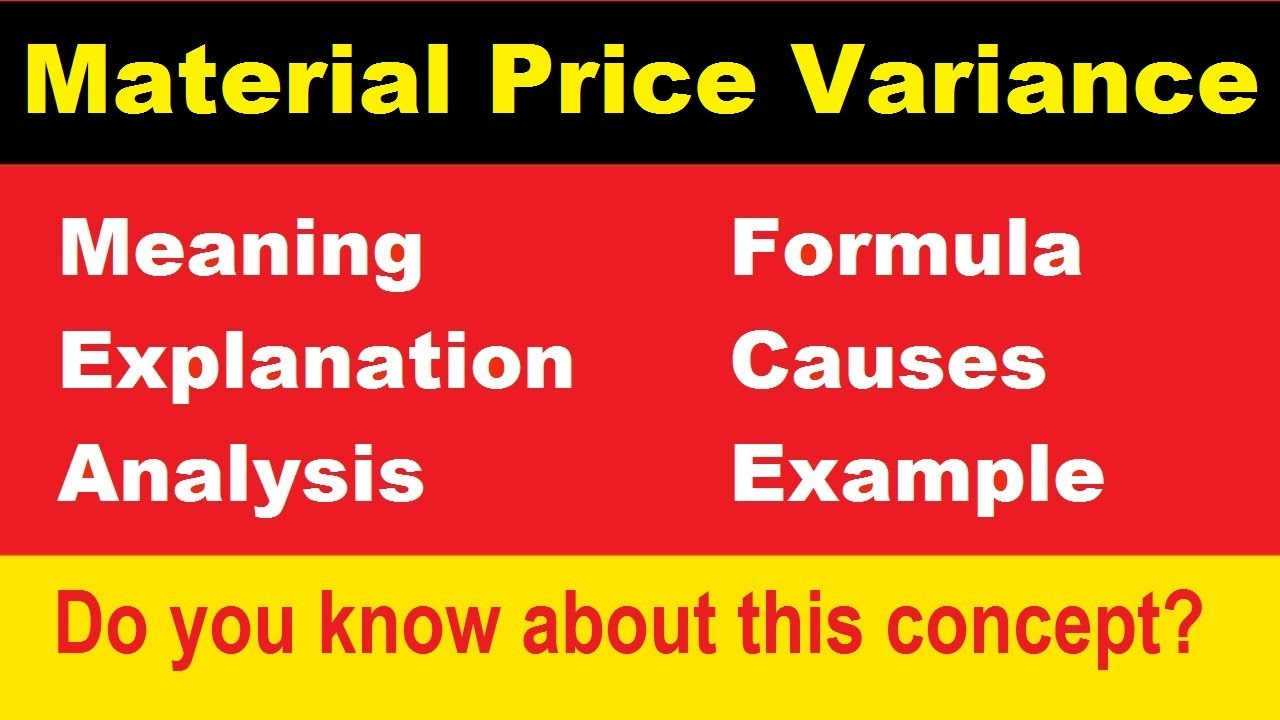03: Material Price Variance [Definition, formula, explain, analysis,  causes, reasons, example]