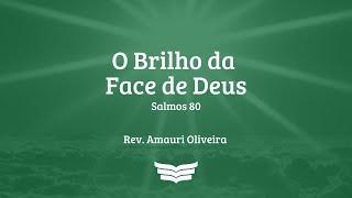 Culto da Manhã | Brilho da Face de Deus: Salmos 80 - Rev. Amauri Oliveira