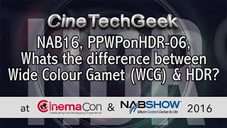 PPWPonHDR 06, Whats the difference between Wide Colour Gamut (WCG) and HDR.
