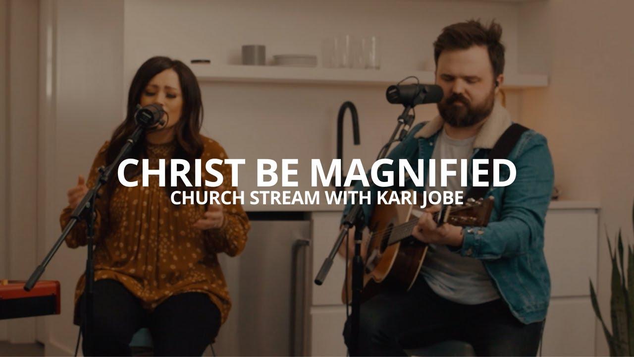 Cody Carnes, Kari Jobe - Christ Be Magnified (Church Stream)