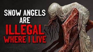 """Snow Angels are illegal where I live"" Creepypasta"