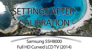 Samsung 55H8000 curved HDTV settings after calibration