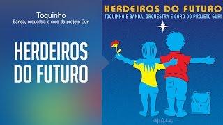 Baixar Toquinho - Herdeiros do Futuro - (Herdeiros do Futuro) Oficial