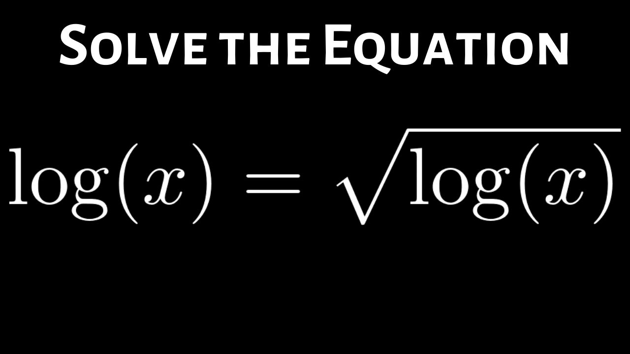 Solving The Logarithmic Equation Log X Sqrt Log X