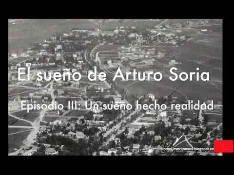 El sueño de Arturo Soria. Episodio III: Un sueño hecho realidad