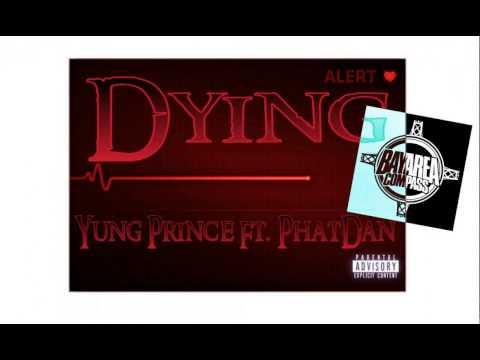 Yung Prince ft. PhatDan - Dying [BayAreaCompass] @mackmob_yp @1phatdan4