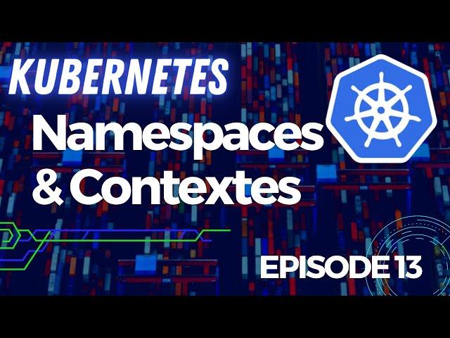 Kubernetes - 13. Namespaces et Contextes | tutos fr