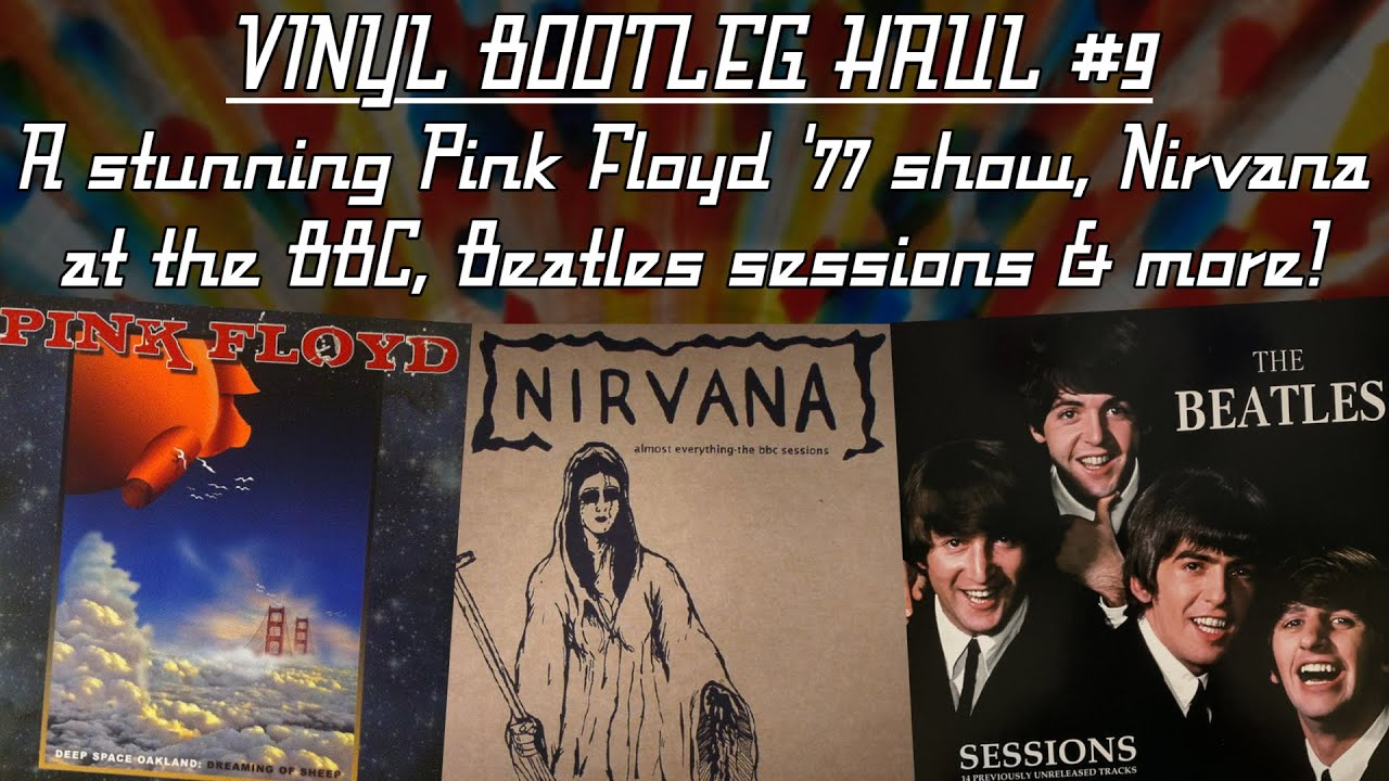 VINYL BOOTLEG HAUL #9: A stunning Pink Floyd '77 show, Nirvana at the BBC, Beatles sessions & more!