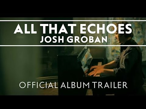Josh Groban - All That Echoes [Official Album Trailer]