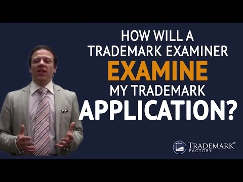How Will a Trademark Examiner Examine My Trademark Application? | Trademark Factory® FAQ