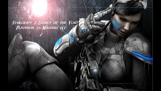 Starcraft 2 Legacy of the Void Plat vs Masters 1v1