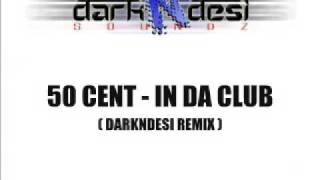 Download 50 Cent - In Da Club (Darkndesi Remix) MP3 song and Music Video
