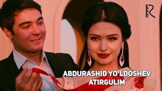 Abdurashid Yo'ldoshev - Atirgulim | Абдурашид Йулдошев - Атиргулим