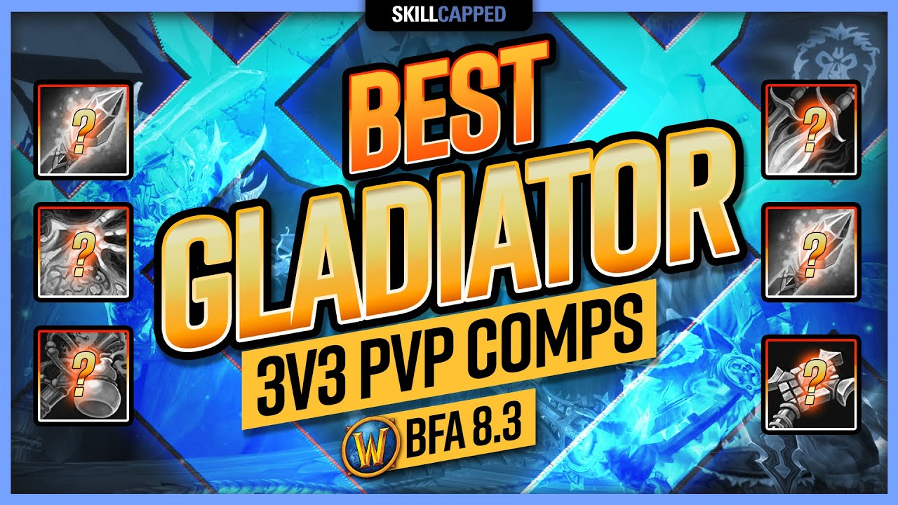 The BEST World of Warcraft GLADIATOR 3v3 PvP Comps TIER LIST | BfA 8.3 WoW PvP Guide
