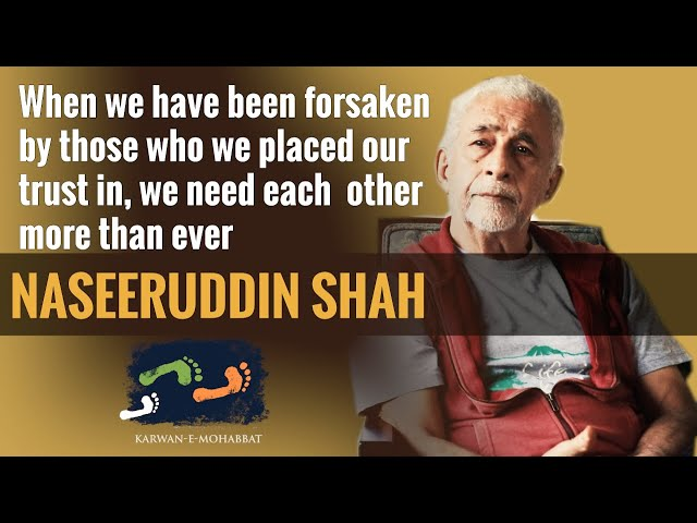 Naseeruddin Shah Appeals: We Have Been Forsaken By Those We Placed Our Trust In | Karwan e Mohabbat