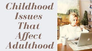 Childhood Issues that Affect Adulthood  April Kirkwood  AprilOfCourse
