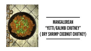 "Mangalorean "" YETTI/ GALMBI CHUTNEY"" - Dry shrimp coconut chutney"