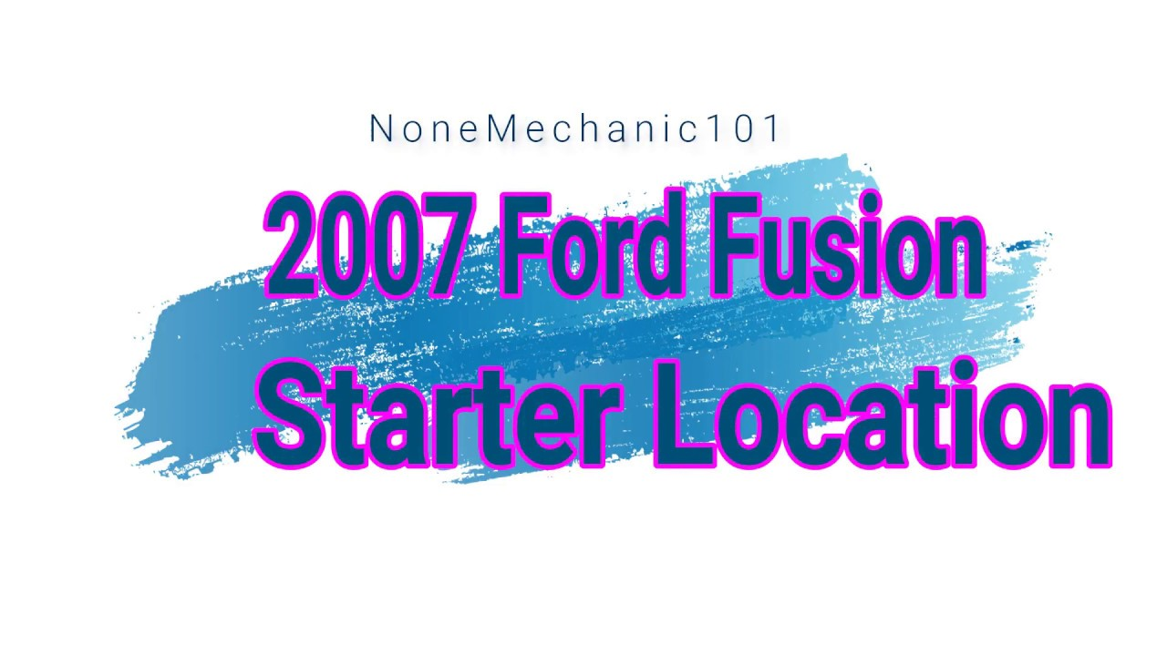 2007 Ford Fusion Starter Location 2 3l I4 Engine