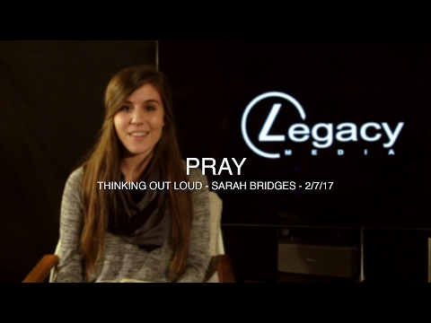 Thinking Out Loud | Pray | 2 7 17