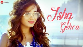 Ishq Gehra - Official Music Video   Tariq Akram   Shivika Sharda   Altaaf Sayyed   Manny