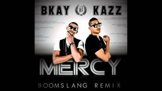 Bkay & Kazz - Mercy ( BOOMSLANG MIX) [HQ]
