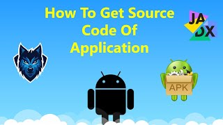 How To Get Source Code of Any Android App (JADX & APK-TOOL)