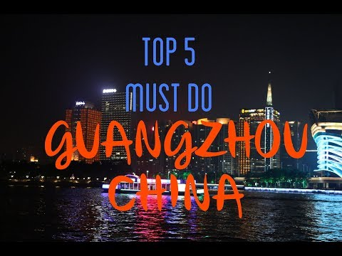 TOP 5 MUST DO IN GUANGZHOU, CHINA