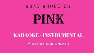 WHAT ABOUT US - PINK (KARAOKE - INSTRUMENTAL)
