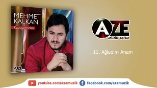 Mehmet Kalkan - Ağladım Anam
