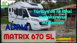 KARAVAN TANITIMLARI | ADRIA MATRIX 670 SL |TÜRKİYE'DE İLK İTHAL MOTOKARAVAN İNCELEMESİ