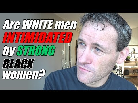 Are WHITE Men INTIMIDATED By STRONG BLACK Women?