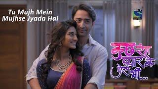 Download lagu Kuch Rang Pyar Ke Aise Bhi - Tu Mujh Mein Mujhse Jyada Hai - Song
