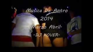 Musica De Antro ( Marzo-Abril ) 2014 - DJ KOVER - +Trac list en El Video.