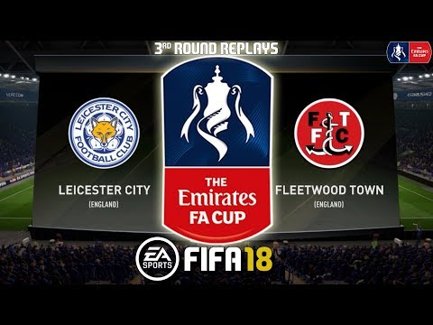 FIFA 18 | Leicester City vs Fleetwood Town | The Emirates FA Cup 2017/18 | Prediction Gameplay