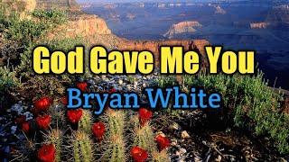 God Gave Me You (Lyrics Video) - Bryan White