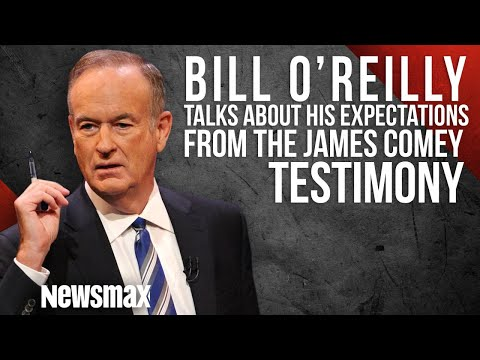 Bill O'Reilly Talks about his Expectations from the James Comey Testimony