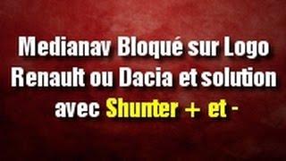 Medianav Bloqué sur Logo Renault ou Dacia et solution avec Shunter + et -